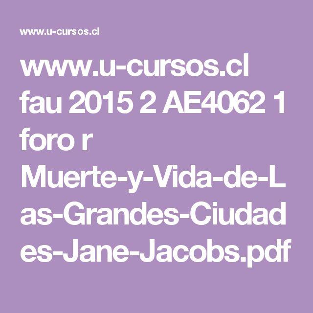 www.u-cursos.cl fau 2015 2 AE4062 1 foro r Muerte-y-Vida-de-Las-Grandes-Ciudades-Jane-Jacobs.pdf