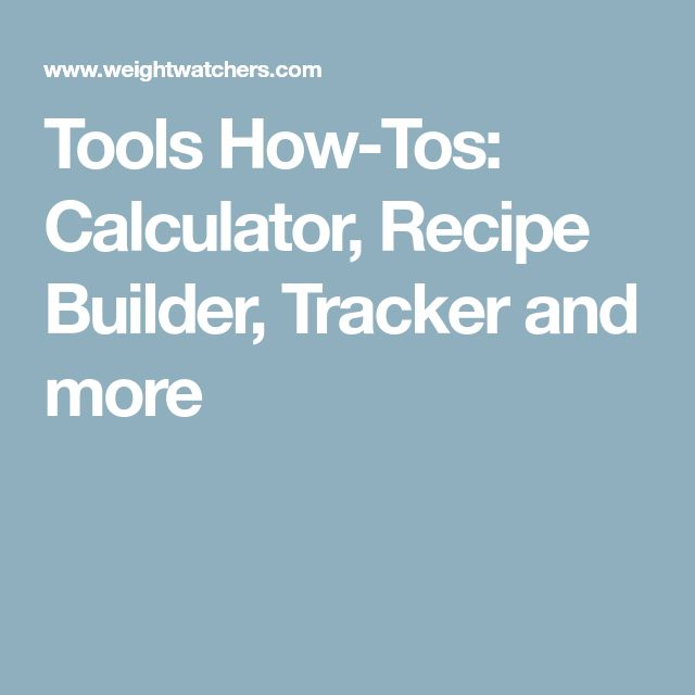 Tools How-Tos: Calculator, Recipe Builder, Tracker and more