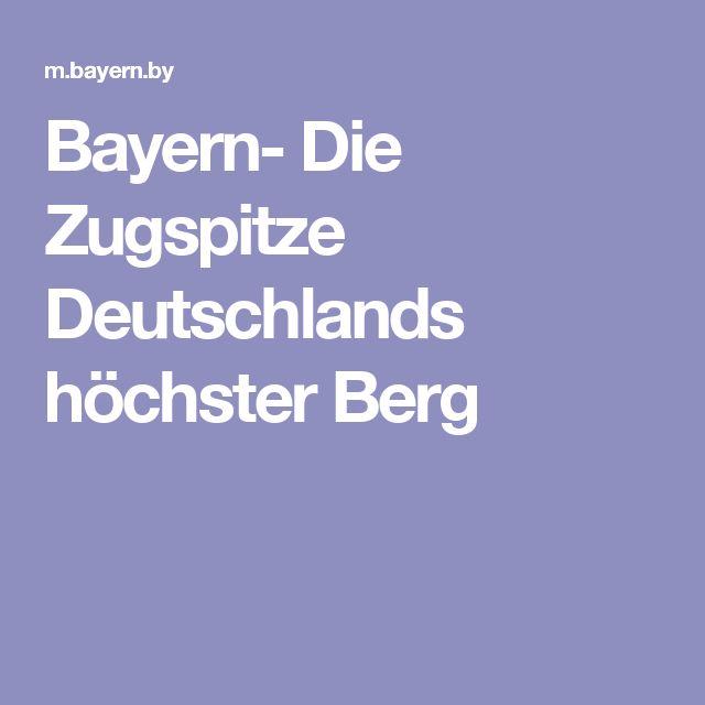 Bayern- Die Zugspitze Deutschlands höchster Berg