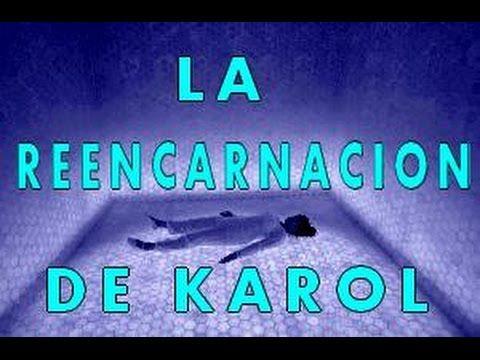 LA REENCARNACIÓN DE KAROL/INCREÍBLE HISTORIA