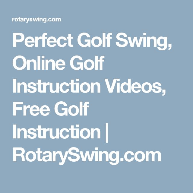 Perfect Golf Swing, Online Golf Instruction Videos, Free Golf Instruction | RotarySwing.com