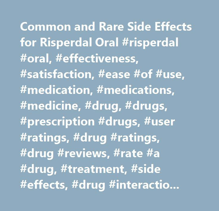 Common and Rare Side Effects for Risperdal Oral #risperdal #oral, #effectiveness, #satisfaction, #ease #of #use, #medication, #medications, #medicine, #drug, #drugs, #prescription #drugs, #user #ratings, #drug #ratings, #drug #reviews, #rate #a #drug, #treatment, #side #effects, #drug #interactions, #drug #information, #medical #information, #medical #advice, #warnings, #overdose, #drug #images, #over #the #counter, #indications, #precautions, #webmd…