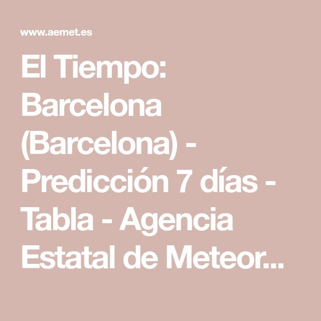 El Tiempo: Barcelona (Barcelona) - Predicción 7 días - Tabla - Agencia Estatal de Meteorología - AEMET. Gobierno de España