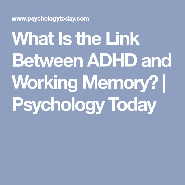 What Is the Link Between ADHD and Working Memory? | Psychology Today