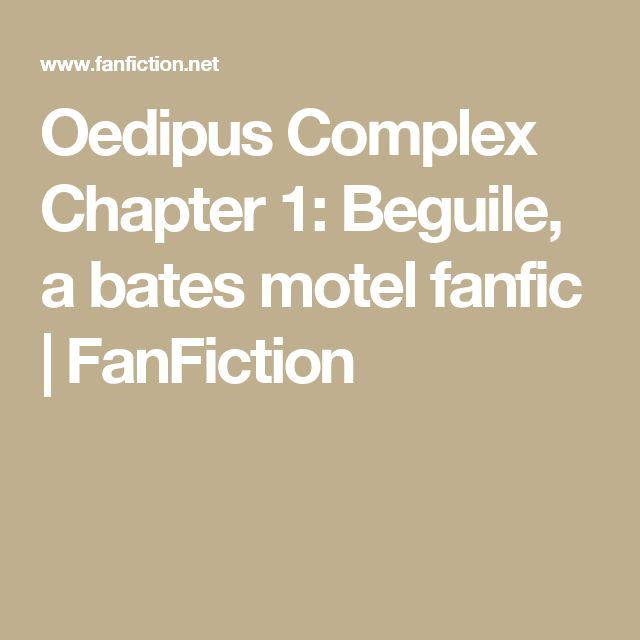 best oedipus complex ideas young thug mixtape  oedipus complex chapter 1 beguile a bates motel fanfic fanfiction