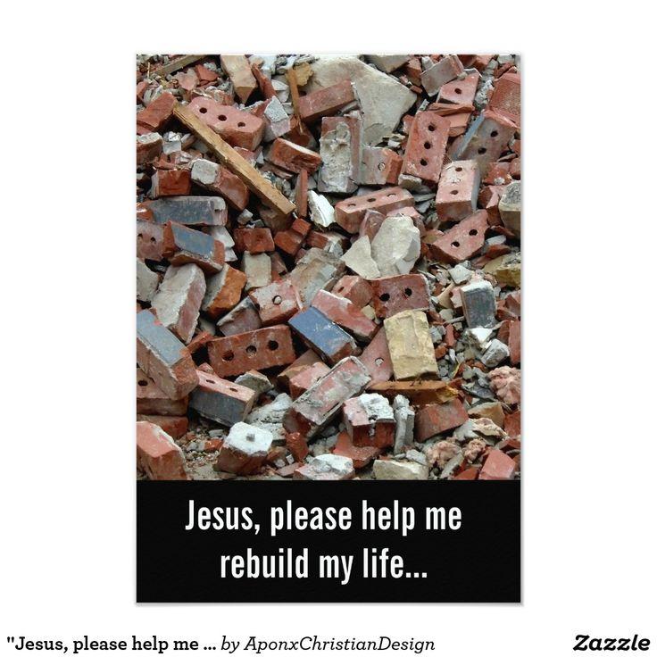 """Jesus, please help me rebuild my life..."""