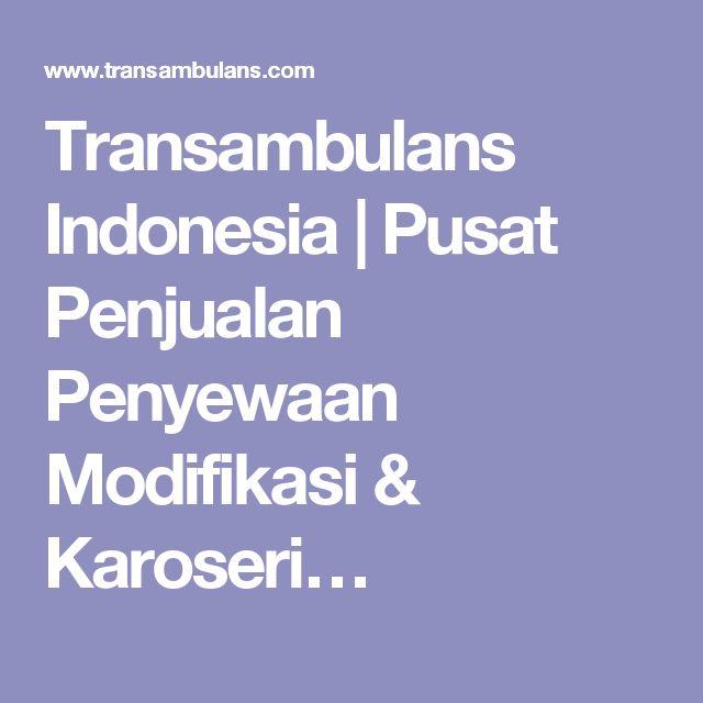 Transambulans Indonesia | Pusat Penjualan Penyewaan Modifikasi & Karoseri…