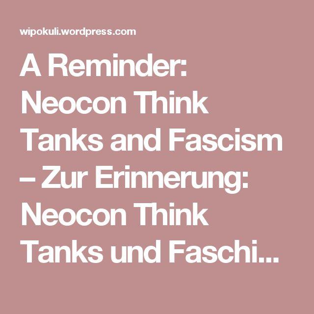 A Reminder: Neocon Think Tanks and Fascism – Zur Erinnerung: Neocon Think Tanks und Faschismus   WiPoKuLi