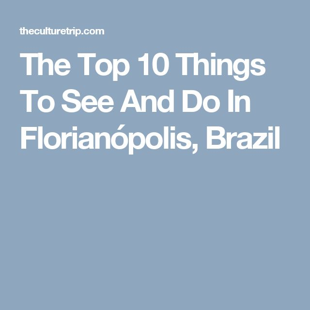 The Top 10 Things To See And Do In Florianópolis, Brazil