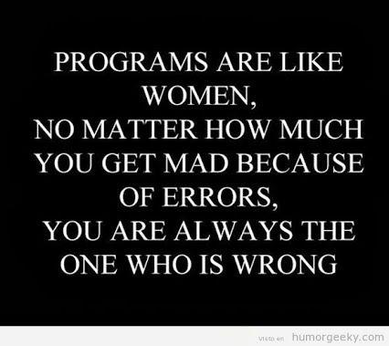 Programming Humor   Why programs are like women From Funny Technology - Community - Google+ via Herb Firestone