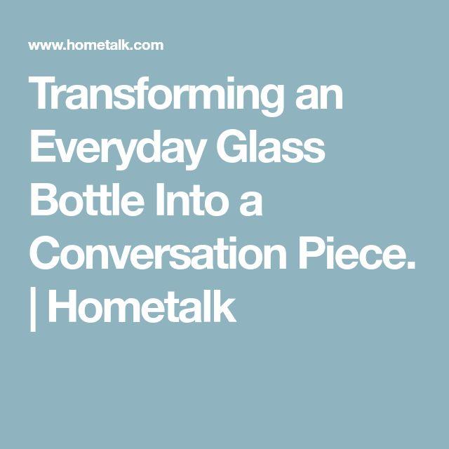 Transforming an Everyday Glass Bottle Into a Conversation Piece. | Hometalk