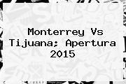 http://tecnoautos.com/wp-content/uploads/imagenes/tendencias/thumbs/monterrey-vs-tijuana-apertura-2015.jpg Monterrey vs Tijuana. Monterrey vs Tijuana; Apertura 2015, Enlaces, Imágenes, Videos y Tweets - http://tecnoautos.com/actualidad/monterrey-vs-tijuana-monterrey-vs-tijuana-apertura-2015/