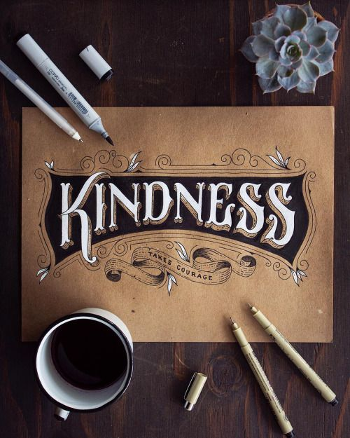 Kindness. ___and how beautifuly written! I love how the artist chose black&white option for this lettering project instead of usual colorful version (so common these days) - anything handwritten and made with passion makes me happy because I really know how much work (and heart!) has been put here. It takes time to create an amazing piece like that.
