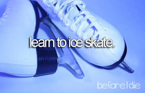 "Not sure I would say I've ""learned"" how to do this, but I've gone ice skating a few times...I'm not good by any means..."