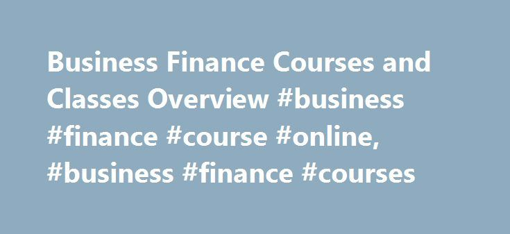 Business Finance Courses and Classes Overview #business #finance #course #online, #business #finance #courses http://fiji.remmont.com/business-finance-courses-and-classes-overview-business-finance-course-online-business-finance-courses/  # Business Finance Courses and Classes Overview Master Master of Business Administration – Finance and Investing Master of Business Administration – Franchising Master of Arts in Law – Business Master of Arts in Law – Wealth Management/Financial Planning…