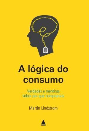 A Lógica do Consumo: Verdades e Mentiras Sobre Porque Compramos (Martin Lindstrom) #livros #marketing #neuromarketing #comportamento #antropologia https://plus.google.com/u/0/100880568831782885028/posts/AYNmQH4ZNPk Confira as nossas recomendações!
