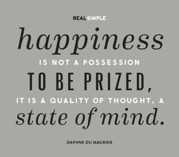 Happiness is not a possession to be prized its a quality of