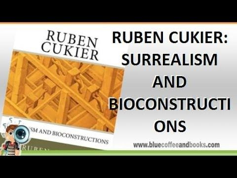 Ruben Cukier: Surrealism And Bioconstructions - Ruben Cukier - bluecoffe...