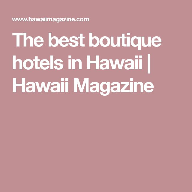 The best boutique hotels in Hawaii | Hawaii Magazine