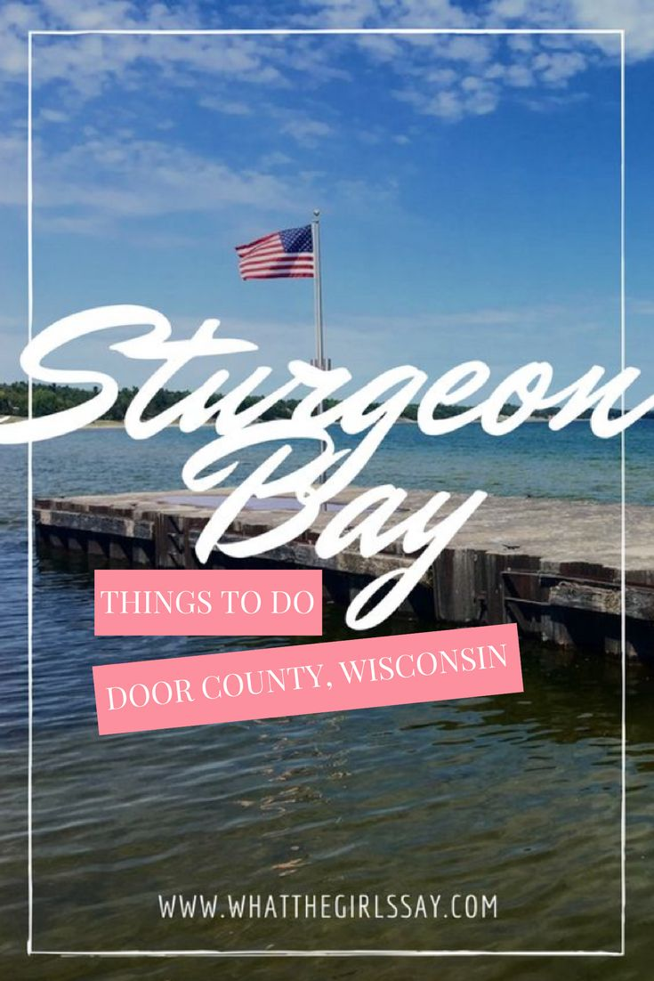 Things to do in Door County, Wisconsin - Sturgeon Bay . Looking for what to do when visiting Door County, Wisconsin? Here are some fun activities to do in Sturgeon Bay, WI — whatthegirlssay