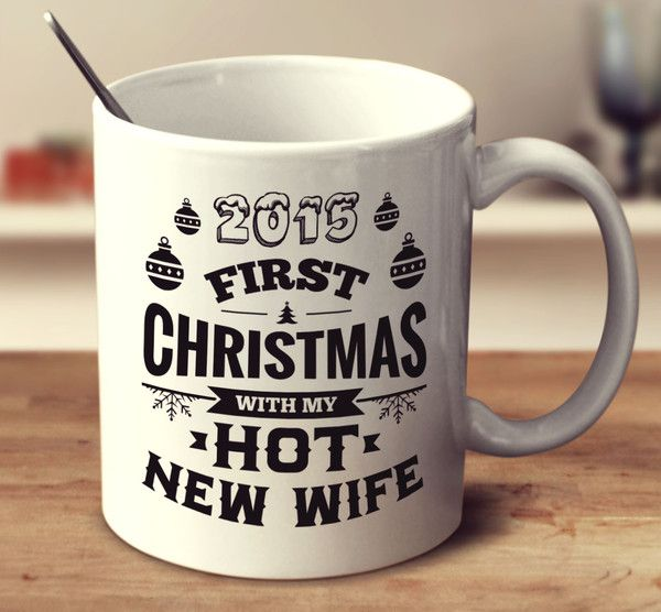 2015 First Christmas With My Hot New Wife – mug-empire