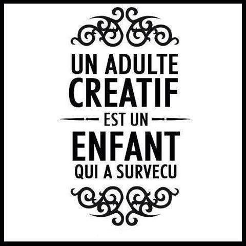 Un adulte créatif est un enfant qui a survécu