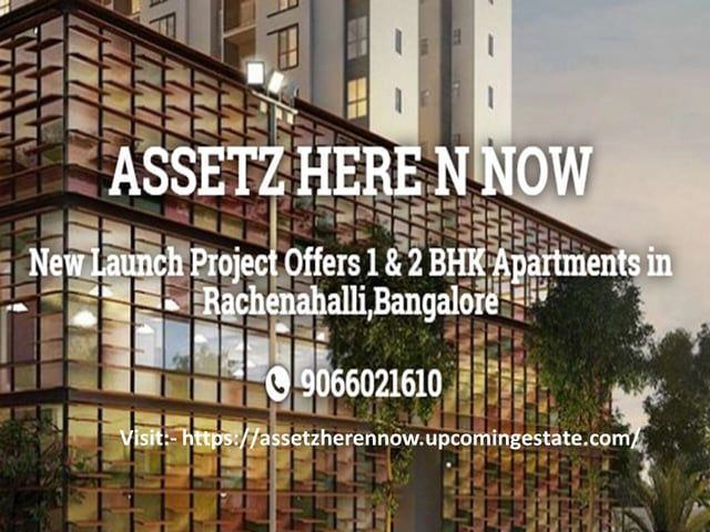 Assetz Here & now is the big platform of property in Rachenahalli, Bangalore at the affordable price. Visit for more info :- https://assetzherennow.upcomingestate.com/