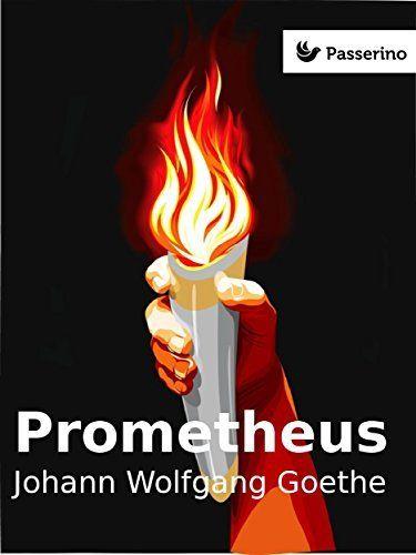 Prometheus von Johann Wolfgang Goethe, http://www.amazon.de/dp/B017V0D5RQ/ref=cm_sw_r_pi_dp_2yjrwb085T991