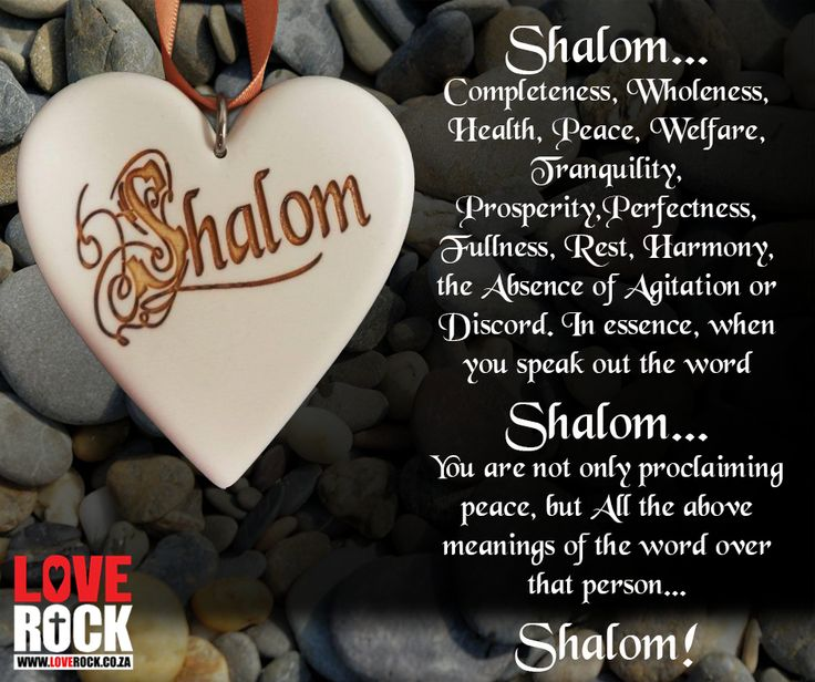 Shalom..... Completeness, Wholeness, Health, Peace, Welfare, Tranquility, Prosperity, Perfectness, Fullness, Rest, Harmony, the Absence of Agitation or Discord. In essence, when you speak out the word SHALOM, you are not only proclaiming #peace, but ALL of the meanings of the word over the person... Shalom! To order your inspirational Keyrings, magnets, and so much more, visit our online store: http://asite.link/3my. #LoveRock #Bible