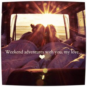 weekend adventures with you my love copy.jpg
