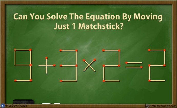 I got it! Take the stick from the plus sign and move it to the 9 to make 8. 8-3*2= 2