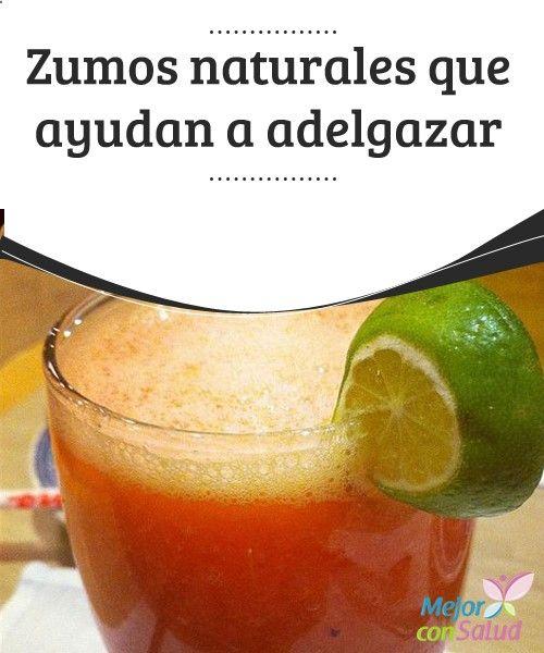 Zumos naturales que ayudan a adelgazar Los zumos naturales, especialmente los de vegetales, además de promover la pérdida de peso cuando se combinan con una dieta saludable y un programa de ejercicios adecuado, contienen nutrientes esenciales,