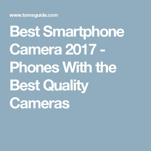 Best Smartphone Camera 2017 - Phones With the Best Quality Cameras