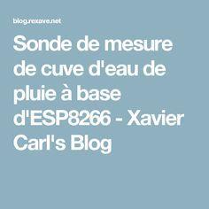 Sonde de mesure de cuve d'eau de pluie à base d'ESP8266 - Xavier Carl's Blog