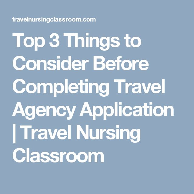 Top 3 Things to Consider Before Completing Travel Agency Application | Travel Nursing Classroom