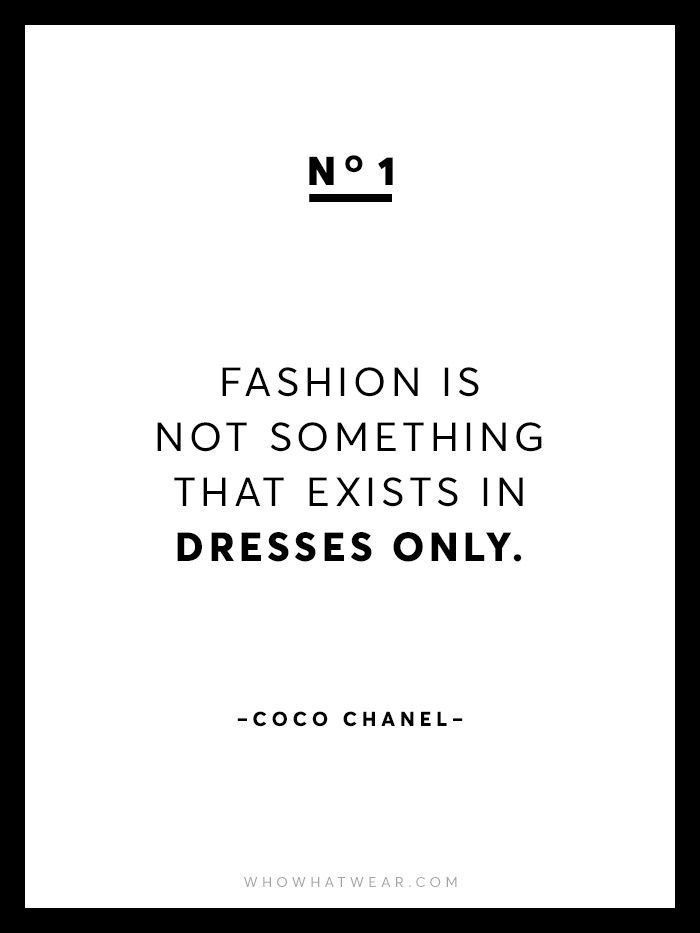 """""""Fashion is not something that exists in dresses only."""" Coco Chanel #QuotesToLiveBy"""