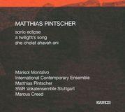 Matthias Pintscher: Sonic Eclipse; A Twilight's Song; She-Cholat ahavah ani [CD]