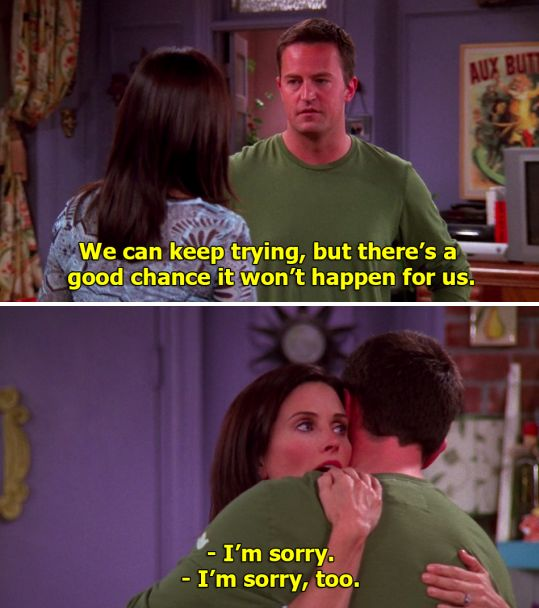"""When Chandler and Monica found out they can't have children. 