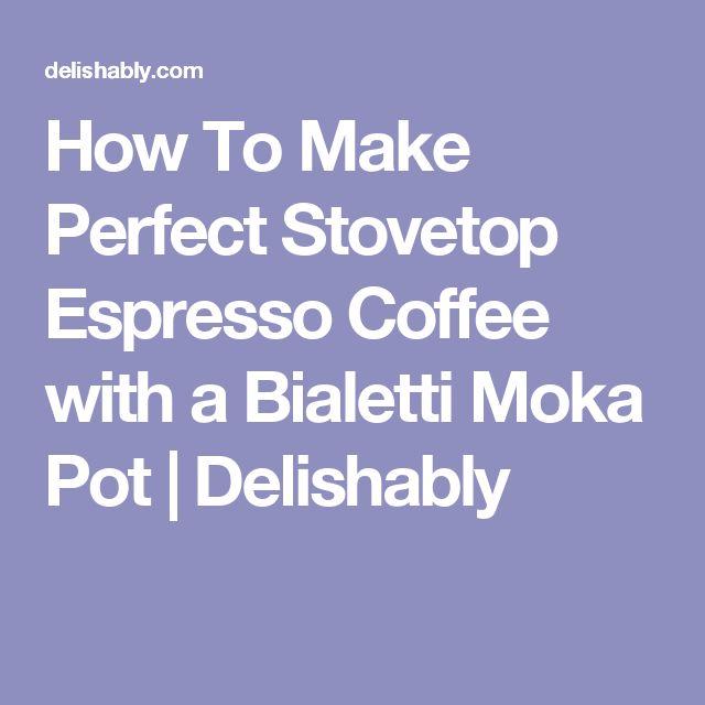How To Make Perfect Stovetop Espresso Coffee with a Bialetti Moka Pot   Delishably