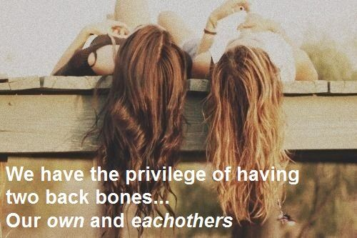 """Best Friends and Soul Mates <3 """"We have the privilege of having two back bones.. our own and eachothers"""""""