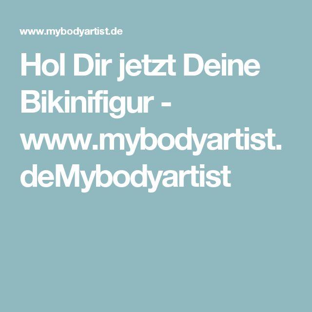 Hol Dir jetzt Deine Bikinifigur - www.mybodyartist.deMybodyartist