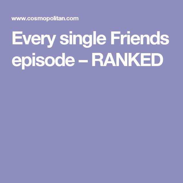 Every single Friends episode – RANKED