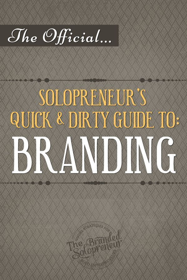 A Solopreneur's Quick & Dirty Guide To Branding thebrandedsolopreneur.com