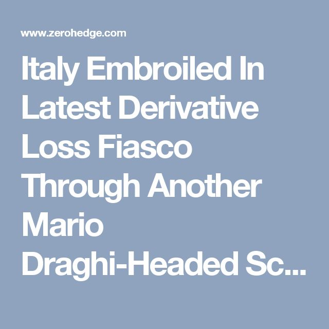 Italy Embroiled In Latest Derivative Loss Fiasco Through Another Mario Draghi-Headed Scandal | Zero Hedge