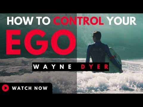Wayne Dyer - How To Control Your Ego (Wayne Dyer Motivation) - YouTube