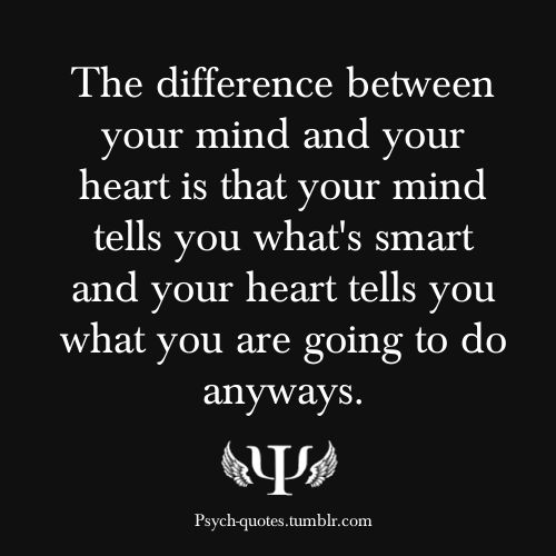 Mind and heart... Oh this is so so true!