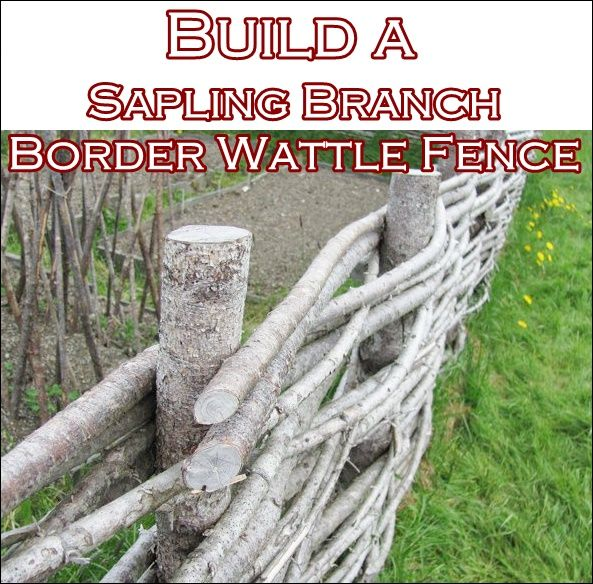 "Build a Sapling Branch Border Wattle Fence Homesteading - The Homestead Survival .Com ""Please Share This Pin"""