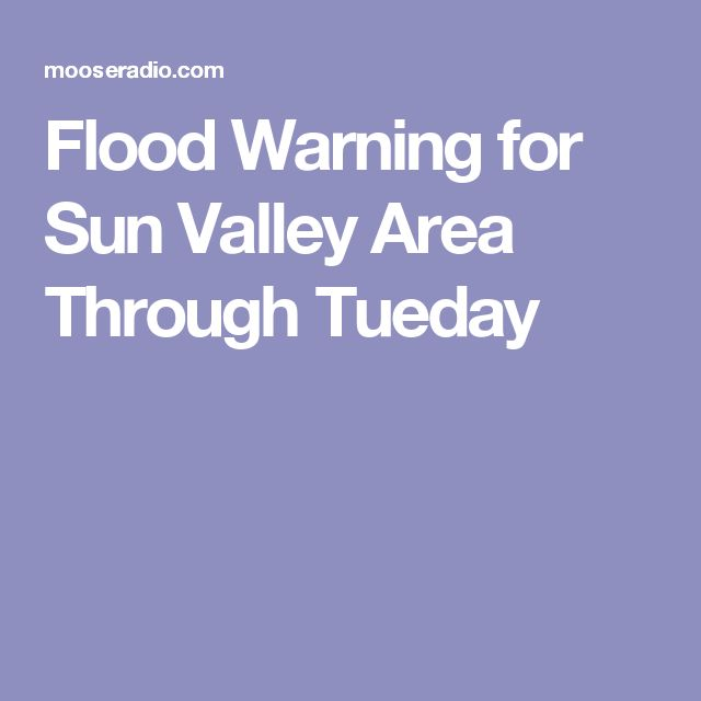 Flood Warning for Sun Valley Area Through Tueday
