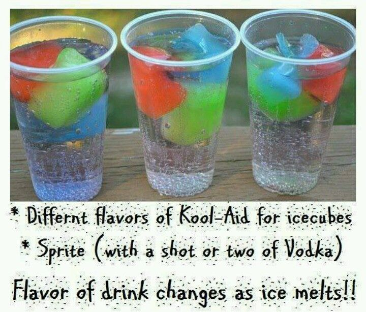 cool aid flavored ice cubes- sprite and a couple of shots of vodka; the flavor of your drink changes as the ice melts!! Genius