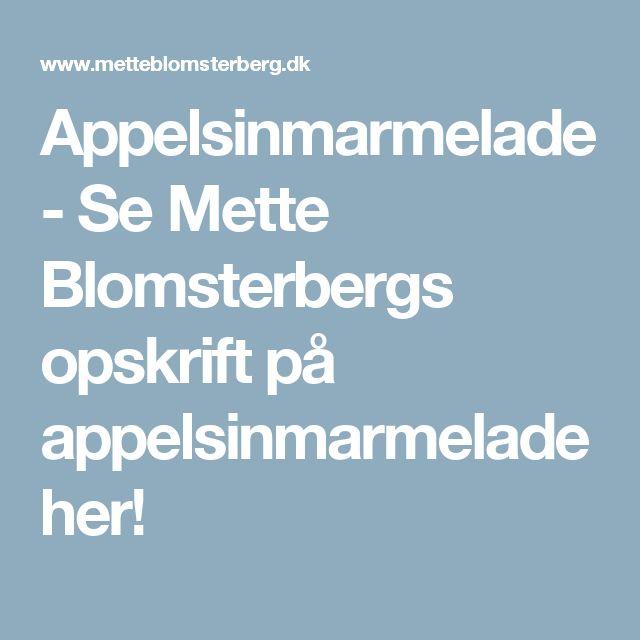 Appelsinmarmelade - Se Mette Blomsterbergs opskrift på appelsinmarmelade her!